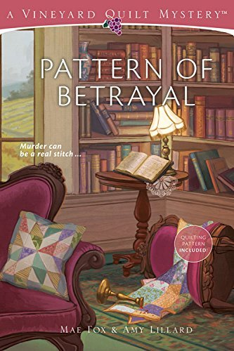 Pattern of Betrayal (Vineyard Quilt Mysteries Book 2) - Kindle ... : quilting mysteries - Adamdwight.com