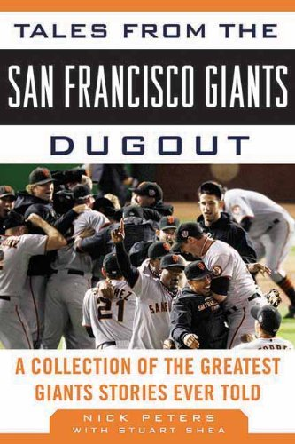 Tales from the San Francisco Giants Dugout: A Collection of the Greatest Giants Stories Ever Told (Tales from the Team) by Nick Peters ()