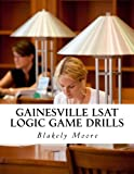 Gainesville LSAT Logic Game Drills: Over 100 Logic Games to Prepare You for the LSAT