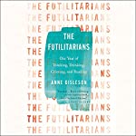 The Futilitarians: Our Year of Thinking, Drinking, Grieving, and Reading | Anne Gisleson