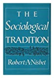 Sociological Tradition, James Q. Wilson and Robert A. Nisbet, 0465079539