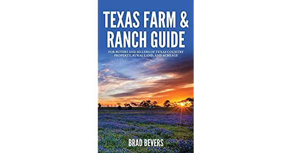 Texas Farm & Ranch Guide: For Buyers and Sellers of Texas Country