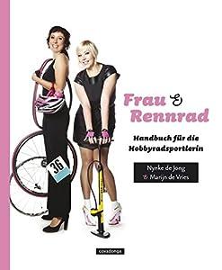 Frau & Rennrad: Handbuch für die Hobbyradsportlerin