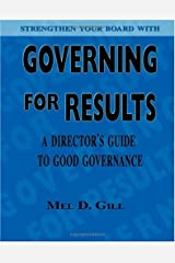 Governing for Results: A Director's Guide to Good Governance Kindle Edition
