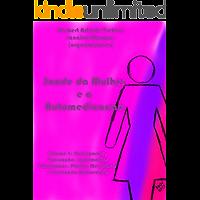 Saúde da Mulher e a Automedicação: Volume 3: Osteoporose, Vacinação. Suplementos Vitamínicos, Plantas Medicinais e Prevenção Quaternária