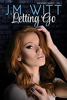 Letting Go: Anchored Hearts Vol. 1 by [Witt, J.M.]