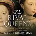 The Rival Queens: Catherine de' Medici, Her Daughter Marguerite de Valois, and the Betrayal That Ignited a Kingdom Audiobook by Nancy Goldstone Narrated by Suzanne Toren
