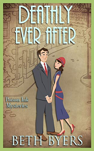 Deathly Ever After: A 1930s Murder Mystery (Poison Ink Mysteries Book 5) by [Byers, Beth]
