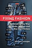 Fixing Fashion: Rethinking the Way We Make, Market and Buy Our Clothes