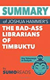 Summary of Joshua Hammer's The Bad-Ass Librarians of Timbuktu: Key Takeaways & Analysis