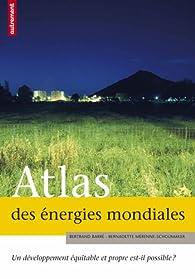 Atlas des énergies mondiales : Quels choix pour demain ? par Bertrand Barré