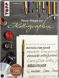 Neue Wege zur Kalligraphie: Eine Schrift - 1000 Varianten