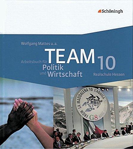 TEAM - Arbeitsbücher für Politik und Wirtschaft - Ausgabe Realschule Hessen: Band 3 (10. Schuljahr) Gebundenes Buch – 1. Juni 2011 Wolfgang Mattes 3140236778 Schulbücher 10.Lernjahr