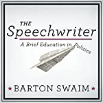 The Speechwriter: A Brief Education in Politics | Barton Swaim