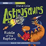 Astrosaurs: Riddle of the Raptors | Steve Cole