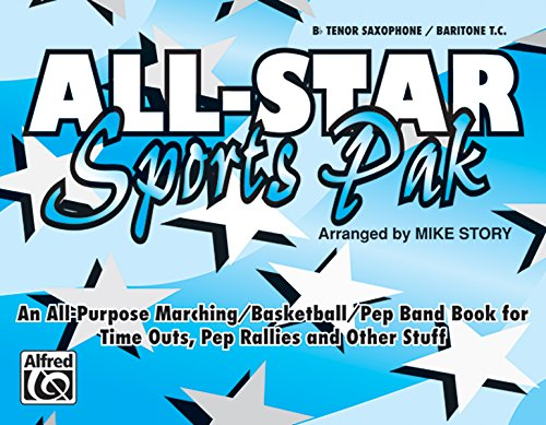 All-Star Sports Pak (An All-Purpose Marching/Basketball/Pep Band Book for Time Outs, Pep Rallies and Other Stuff): B-flat Tenor Saxophone/Baritone T.C. (Bass Sets Saxophone)