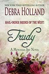 Mail-Order Brides of the West: Trudy: A Montana Sky Series Novel (Mail-Order Brides of the West Series Book 2)