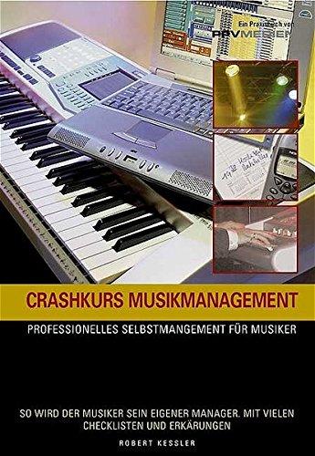 Crashkurs Musikmanagement: Professionelles Selbtsmanagement für Musiker