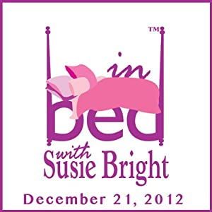 In Bed with Susie Bright Encore Edition: Vaginal Fitness, Porn Stars' Endurance, and the Grown-up Side of Getting Kinky! Performance