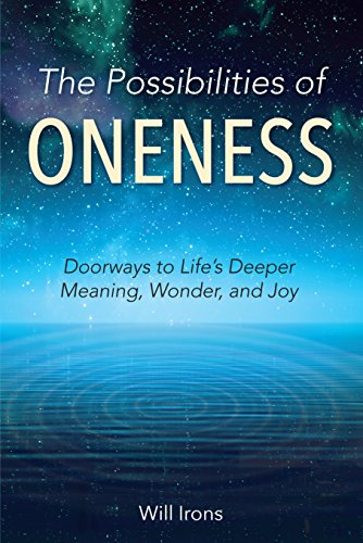 [D.o.w.n.l.o.a.d] The Possibilities of Oneness: Doorways to Life's Deeper Meaning, Wonder, and Joy TXT