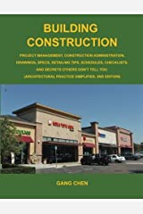Building Construction: Project Management, Construction Administration, Drawings, Specs, Detailing Tips, Schedules, Checklists, and Secrets Others Don't Tell You: Architectural Practice Simplified, 2E Paperback