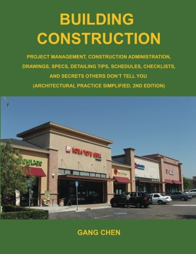 Building Construction: Project Management, Construction Administration, Drawings, Specs, Detailing Tips, Schedules, Checklists, and Secrets Others Don't Tell You: Architectural Practice Simplified, 2E