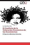 El Conflicto de la Valoración Económica de los Ecosistemas: El Caso de la Minería en Colombia (Spanish Edition)
