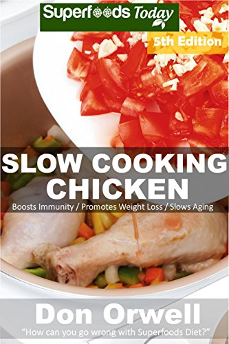 Slow Cooking Chicken: Over 60+ Low Carb Slow Cooker Chicken Recipes, Dump Dinners Recipes, Quick & Easy Cooking Recipes, Antioxidants & Phytochemicals. (Low Carb Slow Cooking Chicken Book 5) by Don Orwell