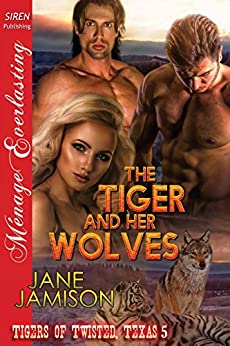 The Tiger and Her Wolves [Tigers of Twisted, Texas 5] (Siren Publishing Menage Everlasting) by [Jamison, Jane]