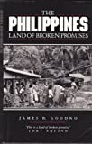 The Philippines : The Land of Broken Promises, Goodno, James R., 0862328632
