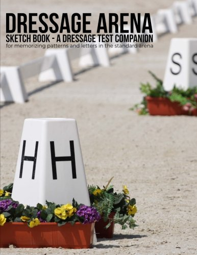 Dressage Arena Sketch Book: A dressage test companion for memorizing patterns and letters in the standard arena