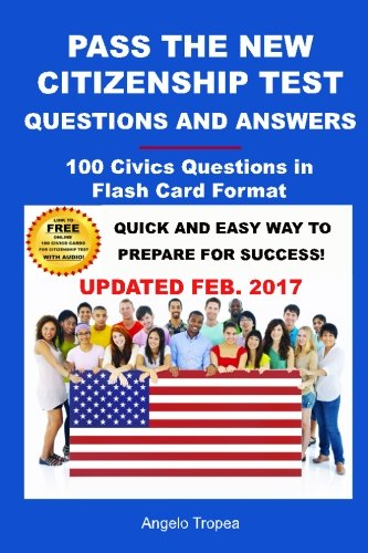 Pass The New Citizenship Test Questions And Answers: 100 Civics Questions In Flash Card Format