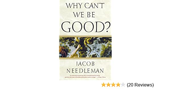 Why Cant We Be Good Jacob Needleman 9781585426201 Amazon Books