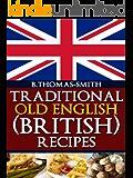 Traditional Old English (British) Recipes (English Edition)