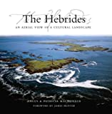 The Hebrides : An Aerial View of a Cultural Landscape, MacDonald, Patricia and MacDonald, Angus, 1841583154