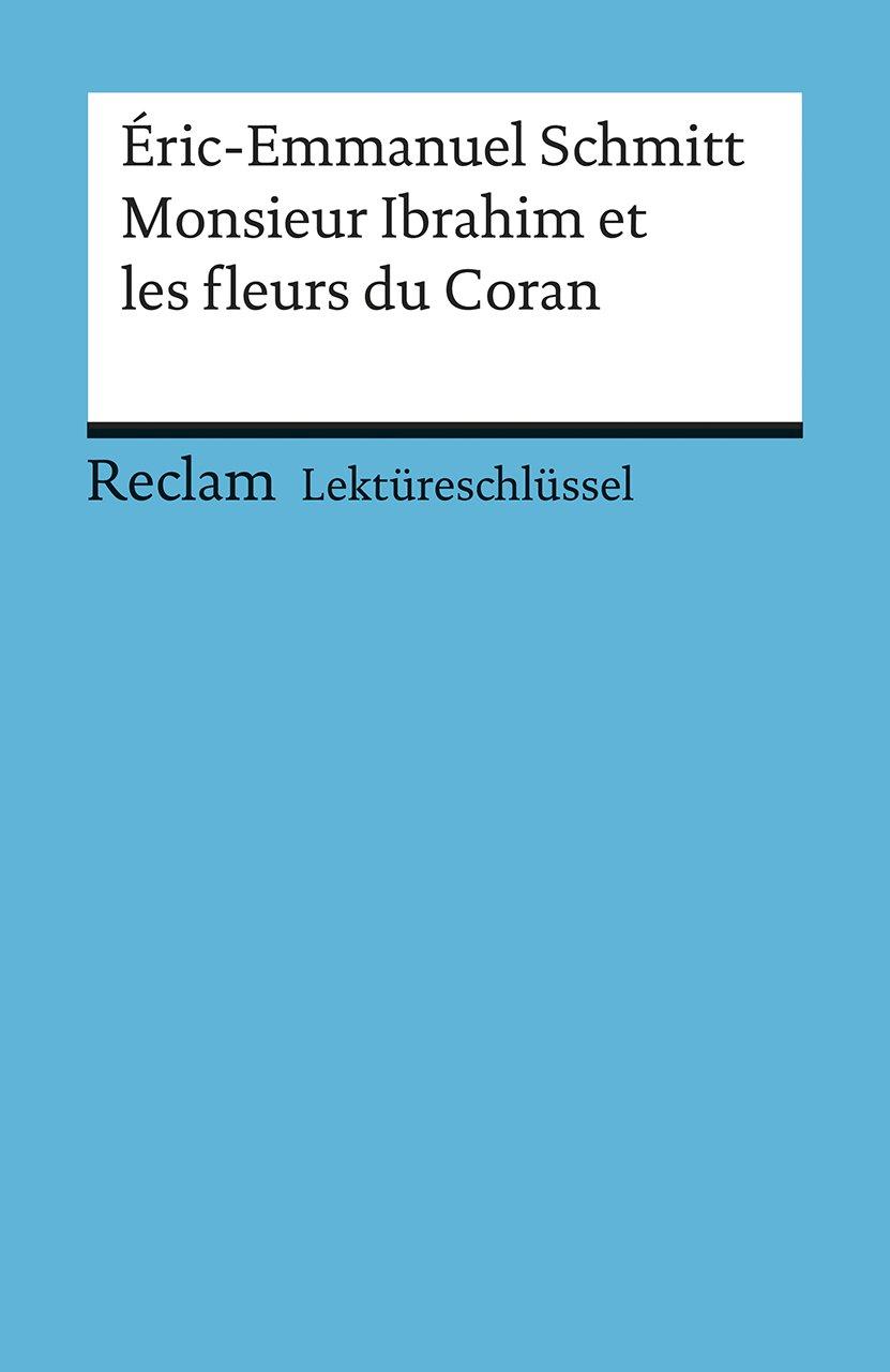 Lektüreschlüssel. Éric-Emmanuel Schmitt: Monsieur Ibrahim et les fleurs du Coran (Reclams Universal-Bibliothek)