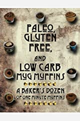 Paleo, Gluten Free, and Low Carb Mug Muffins: A Baker's Dozen of One Minute Muffins Paperback