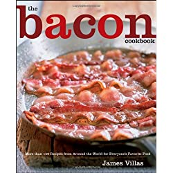 The Bacon Cookbook: More than 150 Recipes from Aroud the World for Everyone's Favorite Food