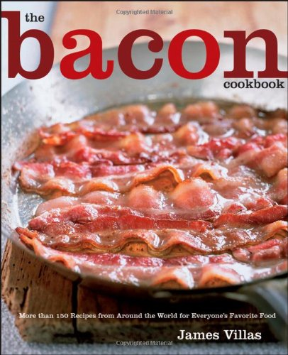 Bits Recipes Bacon (The Bacon Cookbook: More than 150 Recipes from Around the World for Everyone's Favorite Food)