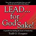 LEAD . . . For God's Sake!: A parable for finding the heart of leadership Audiobook by Todd G. Gongwer Narrated by Brandon Batchelar