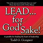 LEAD . . . For God's Sake!: A parable for finding the heart of leadership | Todd G. Gongwer