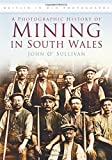 A Photographic History of Mining in South Wales (Britain in Old Photographs)
