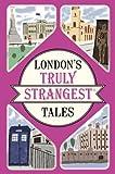 London's Truly Strangest Tales