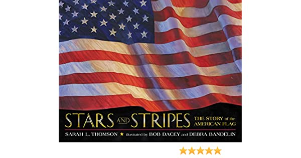 Stars And Stripes The Story Of The American Flag Sarah L Thomson