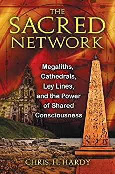 The Sacred Network: Megaliths, Cathedrals, Ley Lines, and the Power of Shared Consciousness (English Edition) por [Hardy Ph.D., Chris H.]