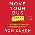 Move Your Bus: An Extraordinary New Approach to Accelerating Success in Work and Life Audiobook by Ron Clark Narrated by Ron Clark