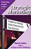 Strategic Marketing: Insights on Setting Smart Directions for Your Business (Marketing Insight Guides Book 3)