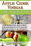 Apple Cider Vinegar Benefits:: 101 Apple Cider Vinegar Benefits for Weight Loss, Healthy Skin & Glowing Hair! Uses for Detoxing, Allergies, Better Health with Recipes and Cures from Nature's Remedy