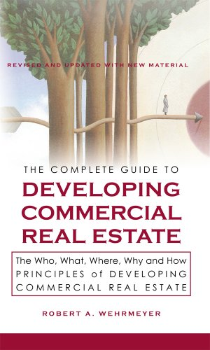The Complete Guide to Developing Commercial Real Estate, The Who, What,  Where, Why and How Principles of Developing Commercial Real Estate