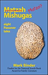 Matzah Mishugas - eight passover tales